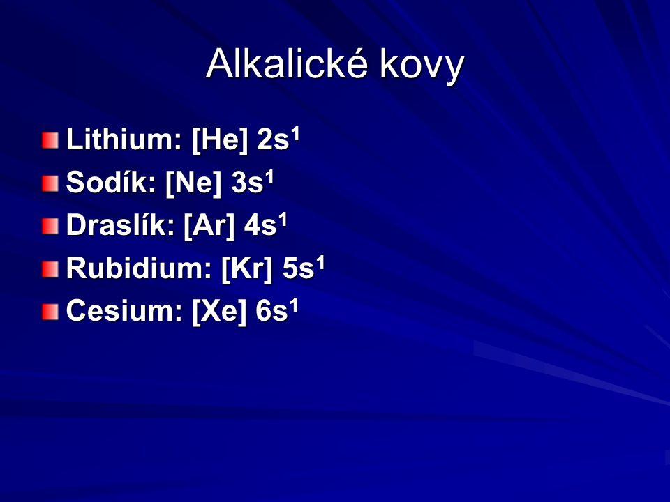 Alkalické kovy Lithium: [He] 2s1 Sodík: [Ne] 3s1 Draslík: [Ar] 4s1